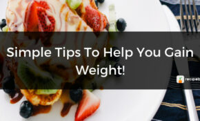 Simple Tips To Help You Gain Weight! | Anu's Kitchen – Food Recipes To Gain Weight