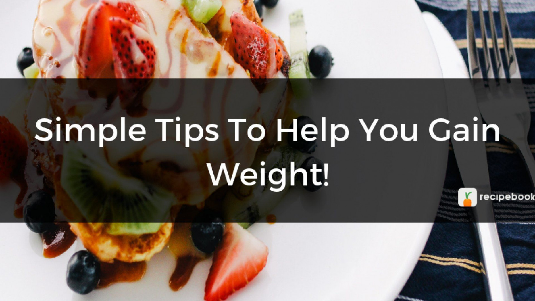 Simple Tips To Help You Gain Weight! | Anu's Kitchen - Food Recipes To Gain Weight