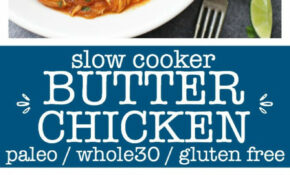 Slow Cooker Butter Chicken (GF, DF, Paleo, Whole 15) – Healthy Slow Cooker Recipes Chicken