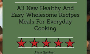 Slow Cooker Cookbook: All New Healthy And Easy Wholesome Recipes Meals For  Everyday Cooking Ebook By Alicai Gardner – Rakuten Kobo – Healthy Recipes Meals