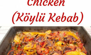 Slowly Roasted Turkish Chicken With Vegetables (Köylü Kebab) – Turkish Food Recipes