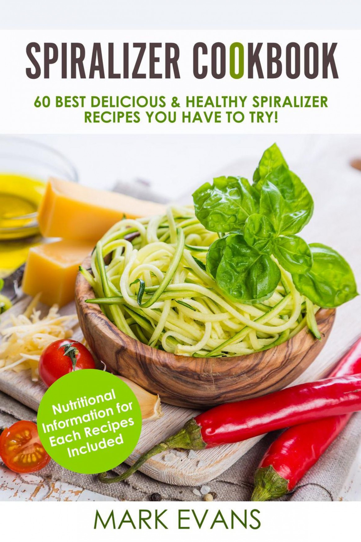 Spiralizer Cookbook : 14 Best Delicious & Healthy Spiralizer Recipes You  Have to Try! ebook by Mark Evans - Rakuten Kobo - tom kerridge healthy recipes