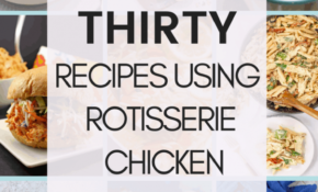 Store Bought Rotisserie Chicken Recipes - Normal Life Mom