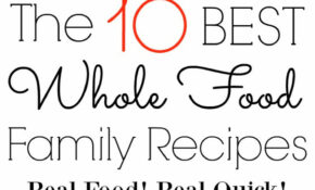 The 10 BEST Whole Food Family Recipes | Grounded & Surrounded – Whole Food Recipes