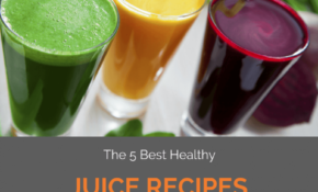 The 5 Best Healthy Juice Recipes (And Why You Should Drink ..