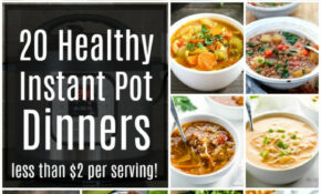 The Best Healthy Instant Pot Recipes When You're On A Budget – Instant Pot Recipes Dinner Healthy