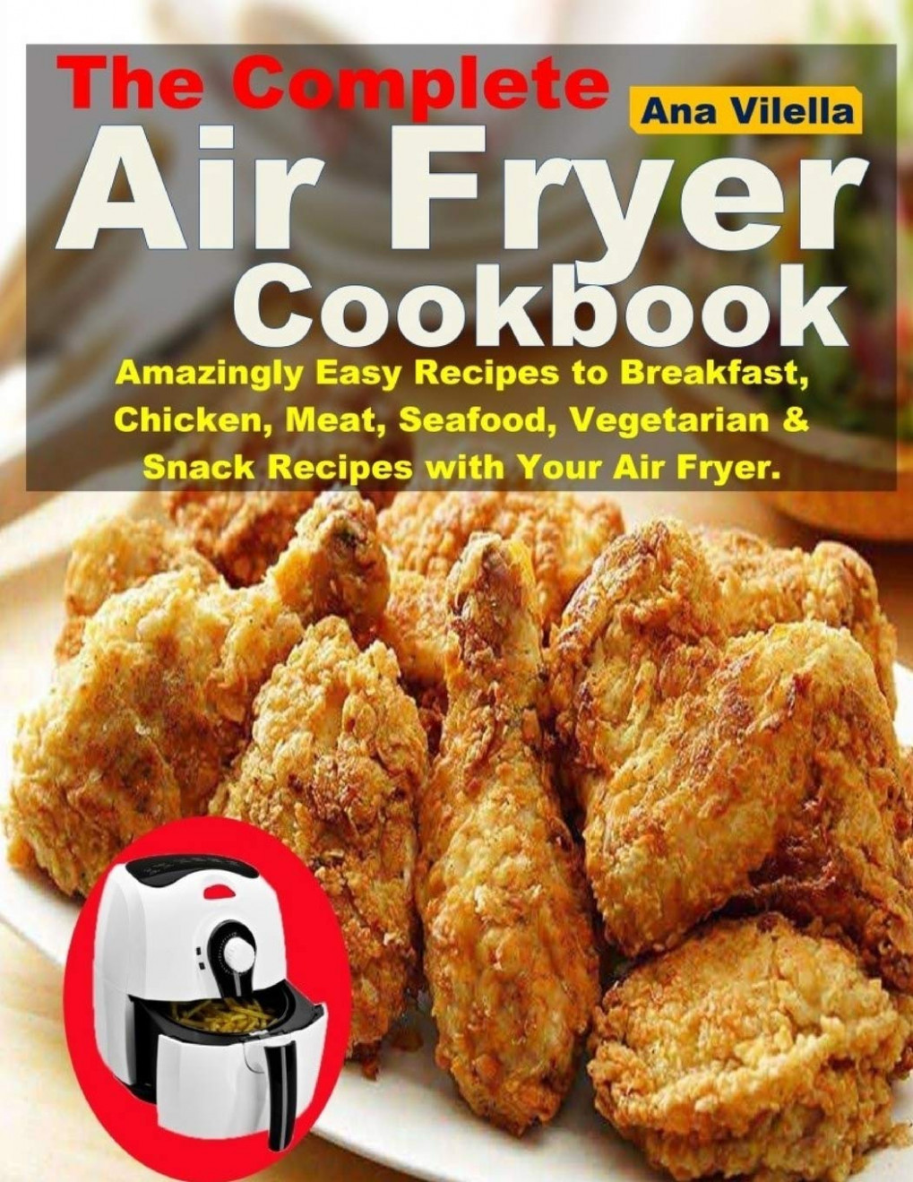 The Complete Air Fryer Cookbook: Amazingly Easy Recipes to ..