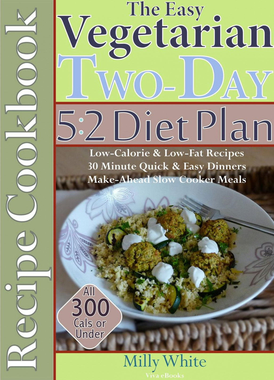 The Easy Vegetarian Two-Day 13:13 Diet Plan Recipe Cookbook All 13 Calories  & Under, Low-Calorie & Low-Fat Recipes, Make-Ahead Slow Cooker Meals, 13 ..