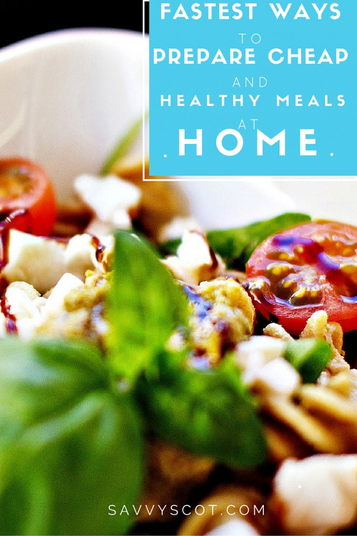 The Fastest Ways to Prepare Cheap and Healthy Meals at Home ..