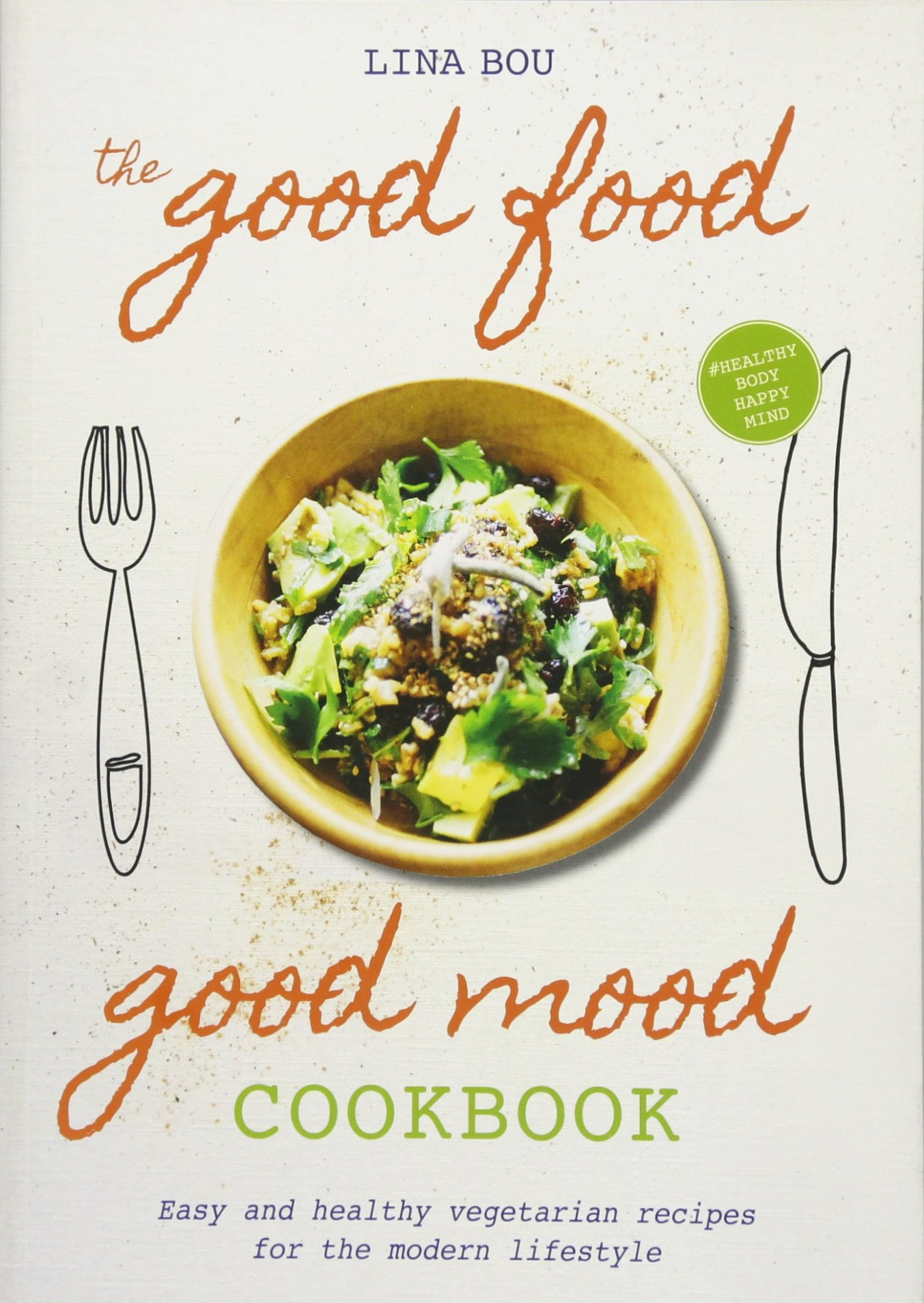 The Good Food Good Mood Cookbook: Easy and healthy ..