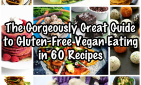 The Gorgeously Great Guide To Gluten Free Vegan Eating In 13 ..