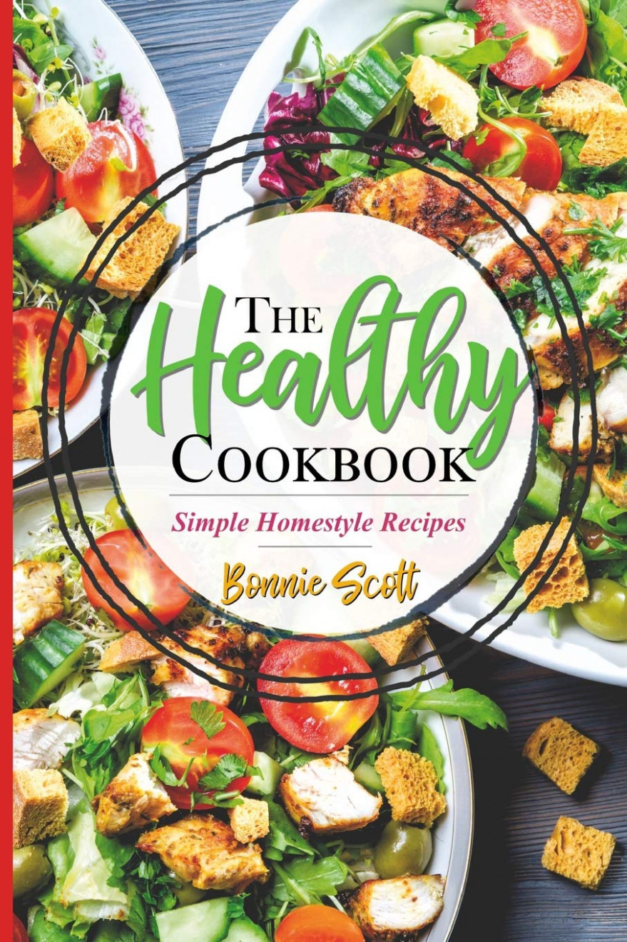 The Healthy Cookbook: Simple Homestyle Recipes: Bonnie Scott ..