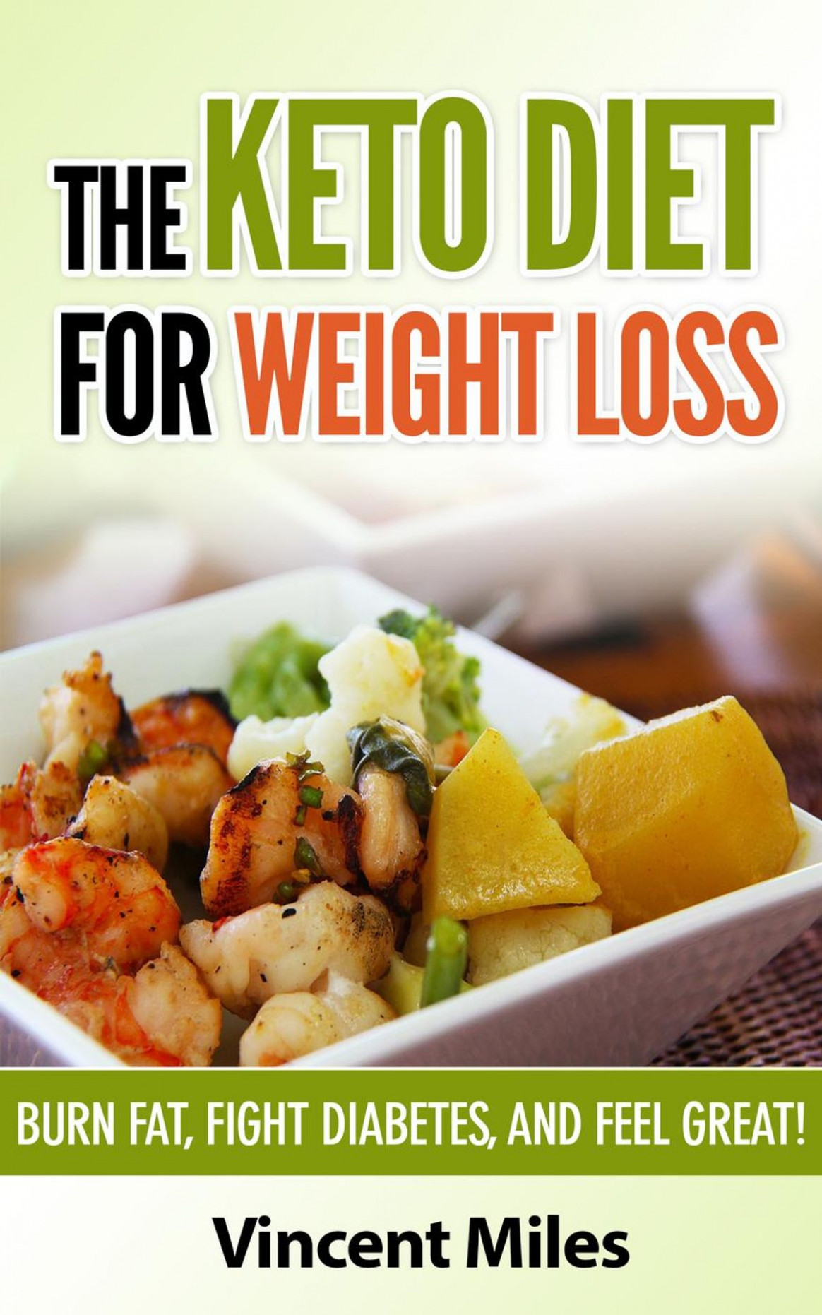 The Keto Diet For Weight Loss Ebooks By Vincent Miles - Rakuten Kobo - Diet Food Recipes For Weight Loss
