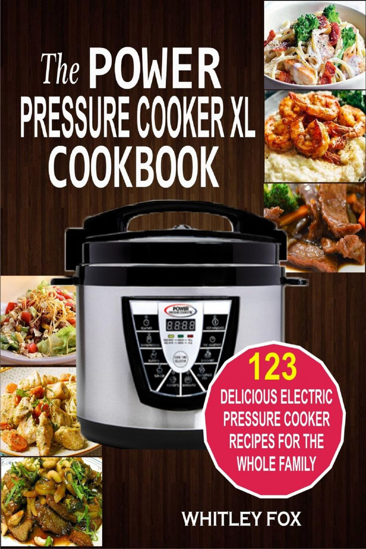 The Power Pressure Cooker XL Cookbook: 10 Delicious Electric Pressure  Cooker Recipes For The Whole Family ebook by Whitley Fox - Rakuten Kobo - power pressure cooker xl healthy recipes