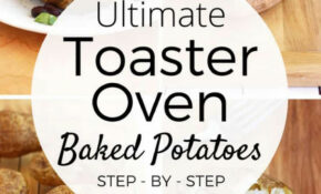 The Ultimate Guide To Toaster Oven Baked Potatoes – Oven Baked Potato Recipes Dinner
