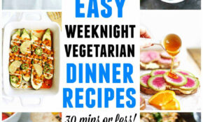 The Ultimate List Of Weeknight Vegetarian Dinner Recipes ..