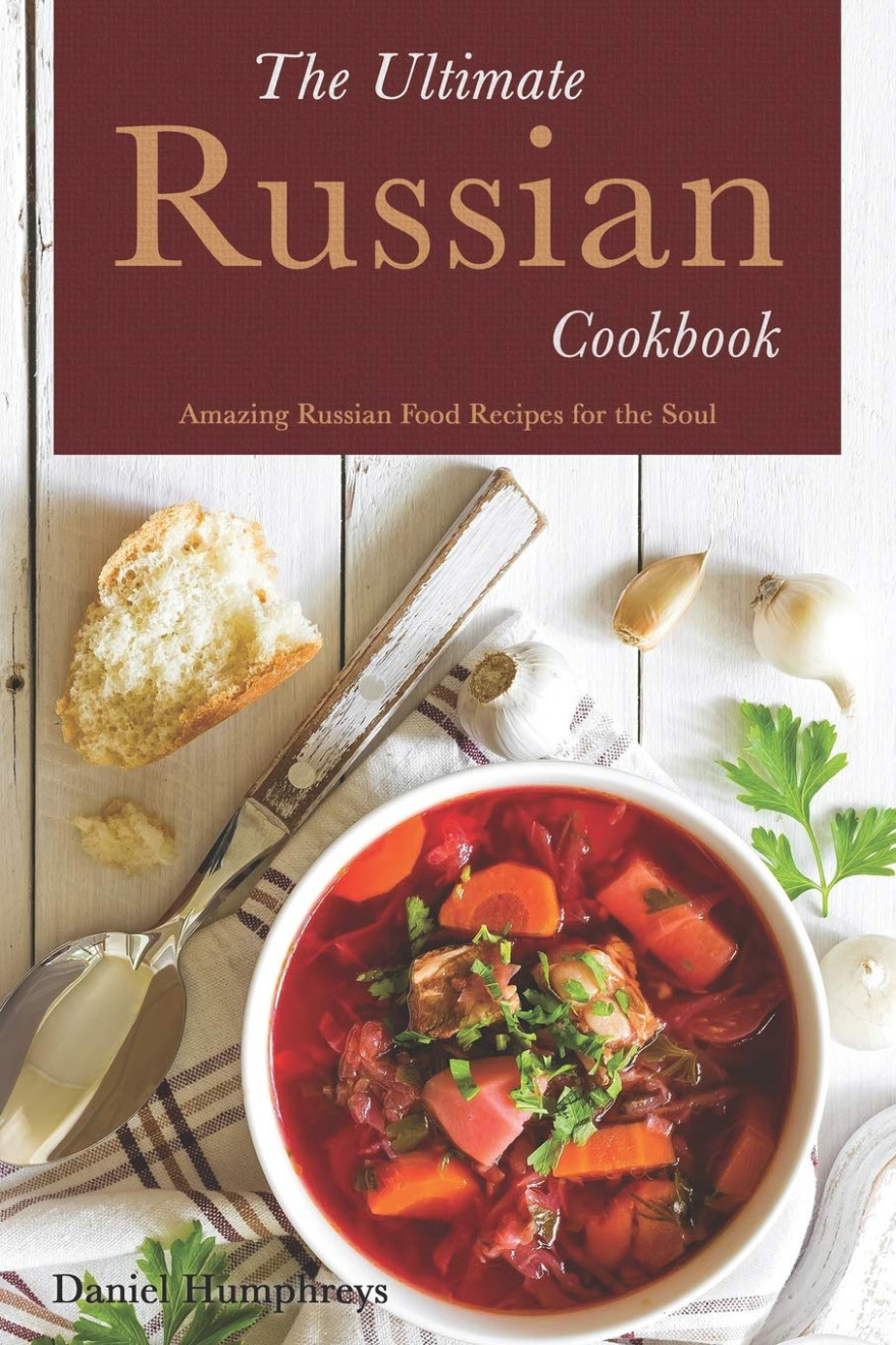 The Ultimate Russian Cookbook: Amazing Russian Food Recipes ..