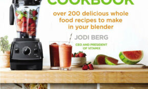 The Vitamix Cookbook: 10 Delicious Whole Food Recipes To ..