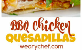 These BBQ Chicken Quesadillas Are A Quick And Easy Dinner ..