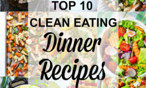 Top 10 Clean Eating Dinner Recipes – Living Smart Girl – Clean Eating Recipes Dinner