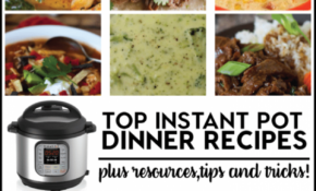Top Instant Pot Recipes To Try And Resources – Instant Pot Recipes Dinner