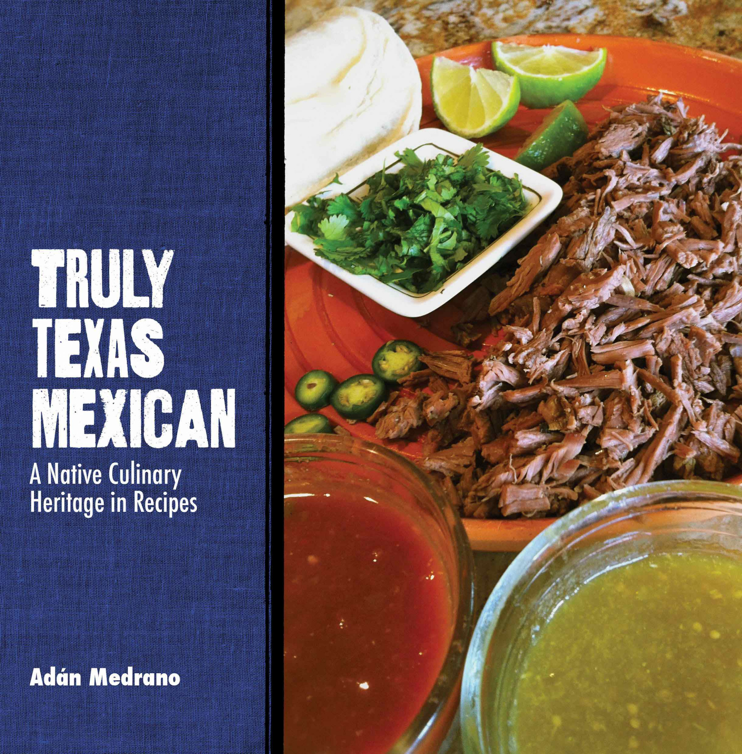 Truly Texas Mexican: A Native Culinary Heritage In Recipes ..