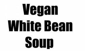 Vegan White Bean Soup | Recipe | Healthier Steps | Vegan ..