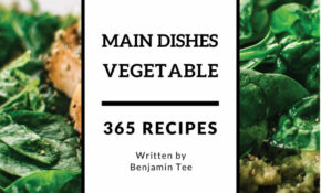 Vegetable Main Dishes 10: Enjoy 10 Days With Amazing ...