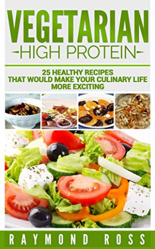 Vegetarian. High Protein: 25 Healthy Recipes That Would ..