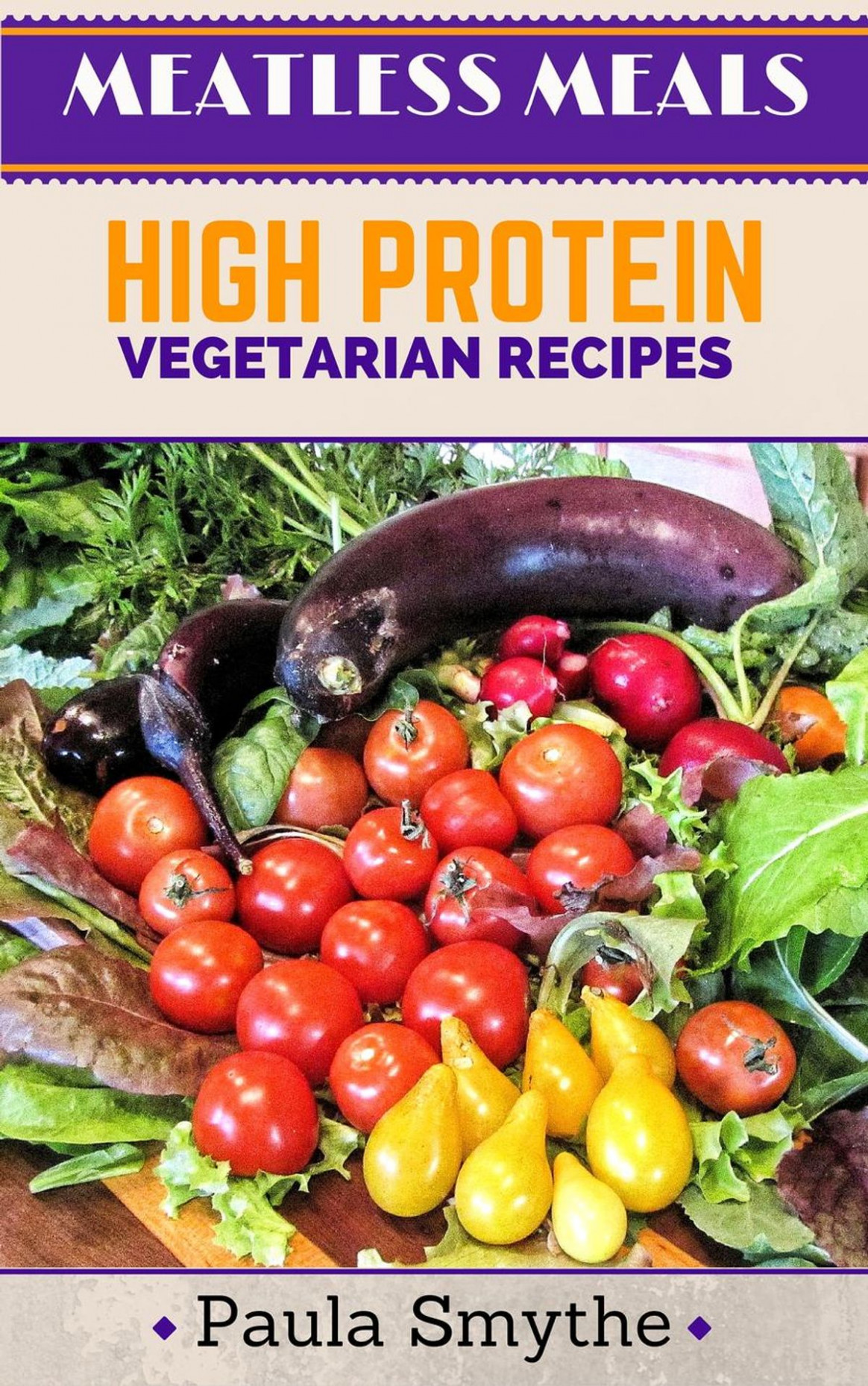 Vegetarian: High Protein Vegetarian Recipes ebook by Paula Smythe - Rakuten  Kobo - vegetarian recipes that are high in protein