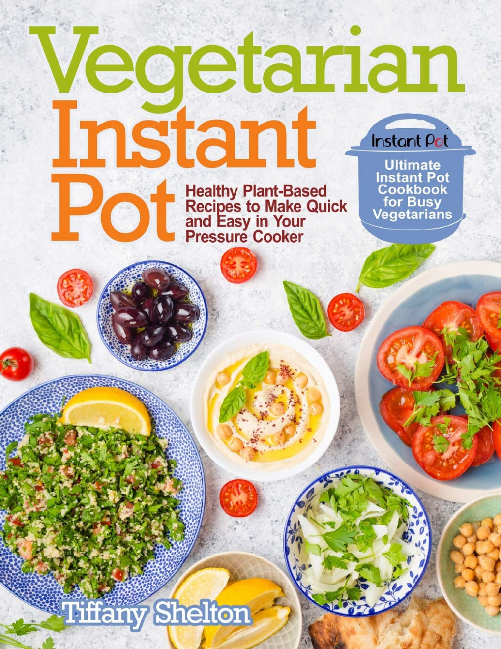 Vegetarian Instant Pot: Healthy Plant-Based Recipes to Make ..