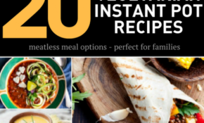 Vegetarian Instant Pot Recipes – 20+ Quick Meatless Meal Ideas – Instant Pot Recipes Vegetarian