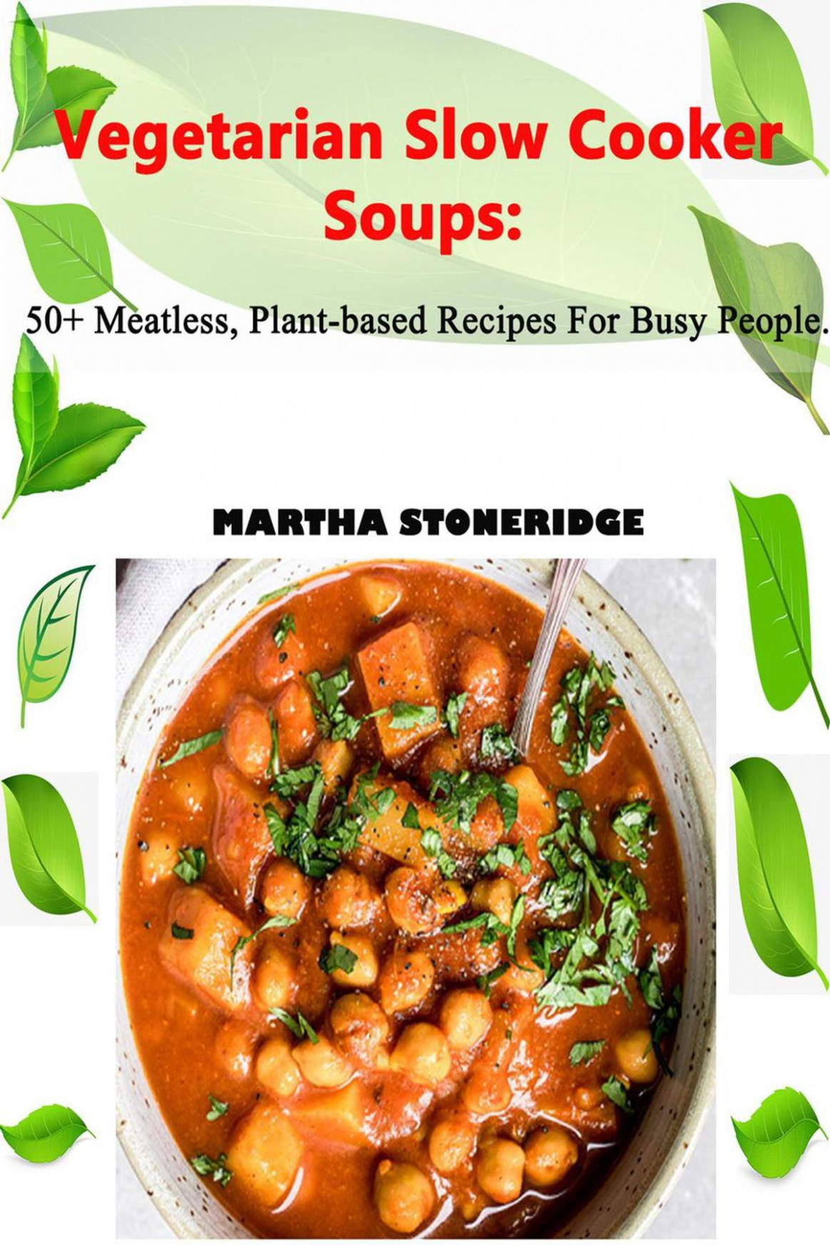 Vegetarian Slow Cooker Soups: 11+ Meatless, Plant-based Recipes For Busy  People ebook by MARTHA STONERIDGE - Rakuten Kobo - recipes vegetarian slow cooker