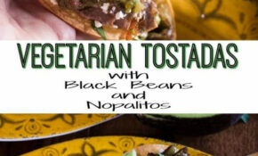 Vegetarian Tostadas With Black Beans And Nopalitos ..