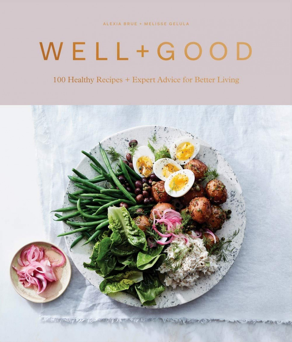Well+Good Cookbook: 15 Healthy Recipes + Expert Advice for ..