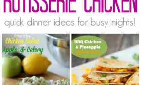What To Do With Leftover Rotisserie Chicken Recipes – Healthy Recipes Rotisserie Chicken