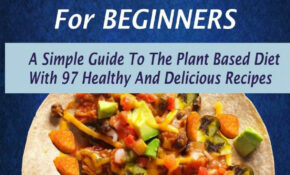 Whole Foods Plant Based Cookbook For Beginners: A Simple ...