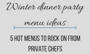 Winter Dinner Party Menu Ideas: 5 Hot Menus From Private Chefs – Winter Recipes Dinner